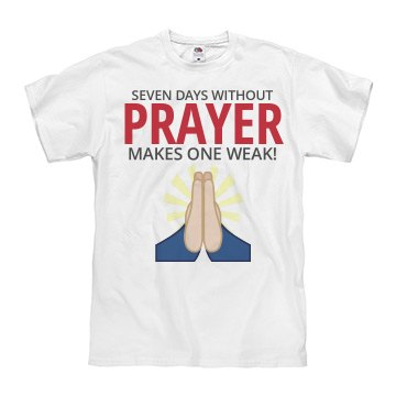 Seven days without prayer makes one weak