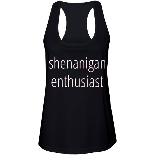 shenanigan enthusiast