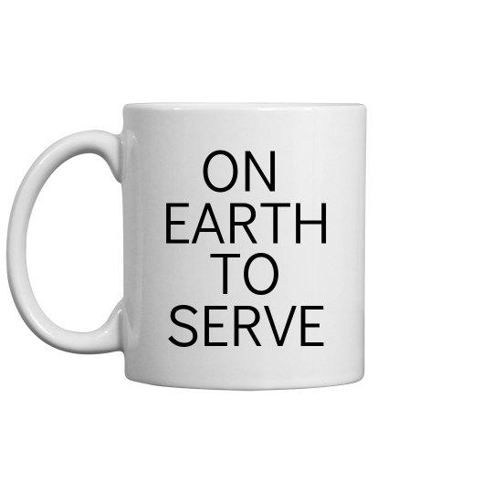 SheNOW ON EARTH TO SERVE Mug