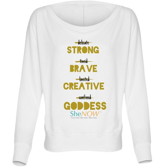 SheNOW #STRONG #BRAVE #CREATIVE #GODDESS - long tee