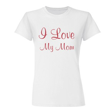 Shirt That Says I Love My Mom