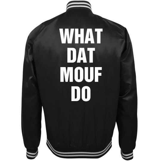 Show Me What Dat Mouf Do