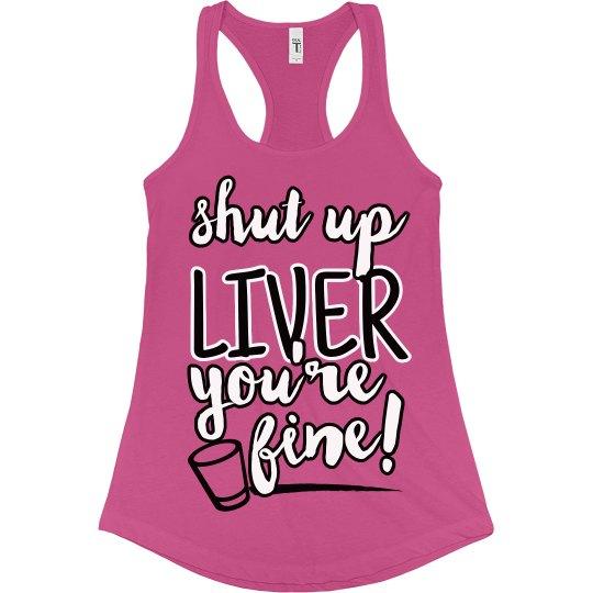 Shut Up Liver, You're Fine tee