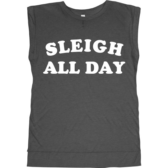 Sleigh All Day Funny Muscle Tee