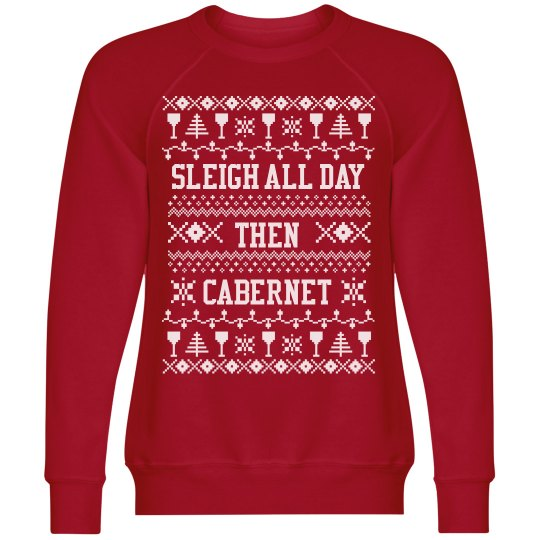 Sleigh All Day Then Cabernet Ugly Christmas Sweater