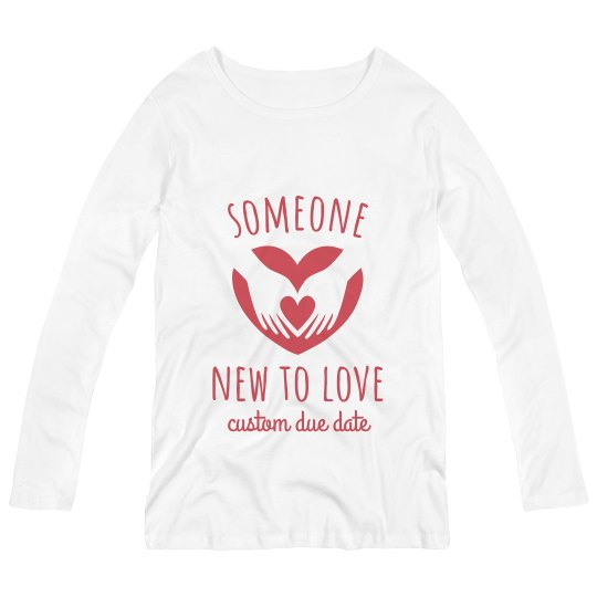 Someone New to Love Custom Due Date Maternity