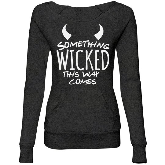 Something Wicked This Way Comes Ladies Sweatshirt