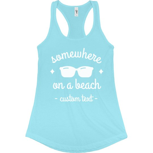 Somewhere on a Beach Custom Spring Break Tank