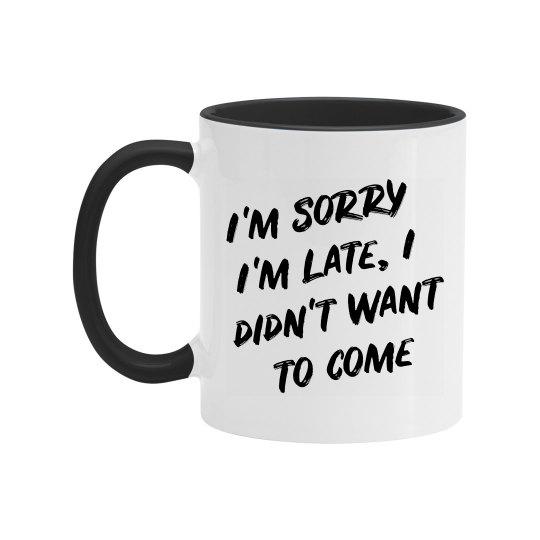 Sorry I'm Late Funny Mug