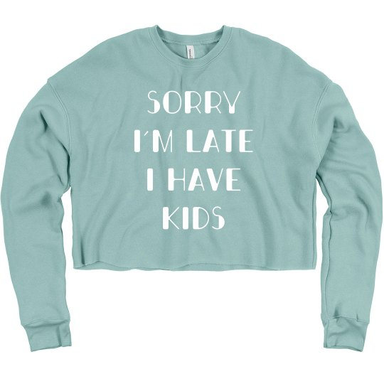 Sorry I'm Late I Have Kids Funny Crop Sweater