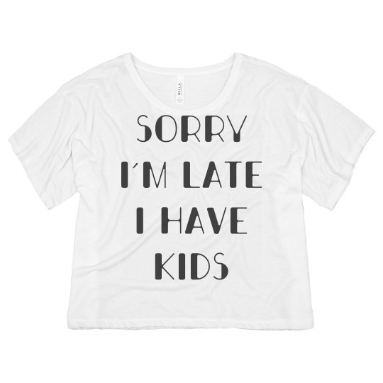 Sorry I'm Late I Have Kids Funny Flowy Crop Tee