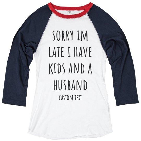 Sorry I'm Late I Have Kids Funny Mom Raglan
