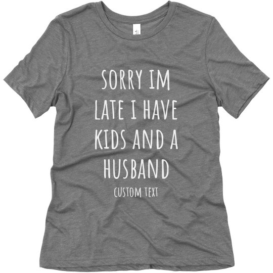 Sorry I'm Late I Have Kids Mom Tee