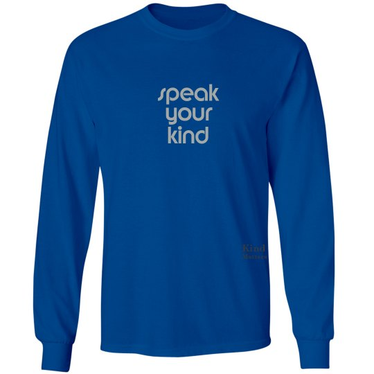 Speak Your Kind unisex/mens long sleeve tee