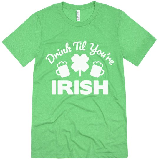 St Patrick's Drink Til You're Irish