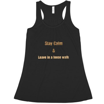 """Stay Calm..Loose Walk"" Tank"
