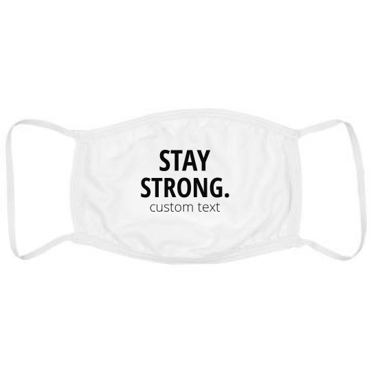 Stay Strong Custom Uplifting Face Mask