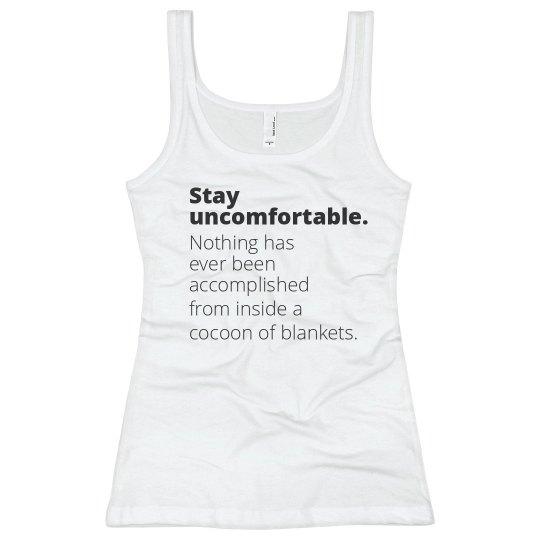 Stay Uncomfortable Statement Tank