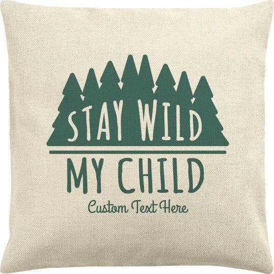 Stay Wild My Child Custom Pillowcase