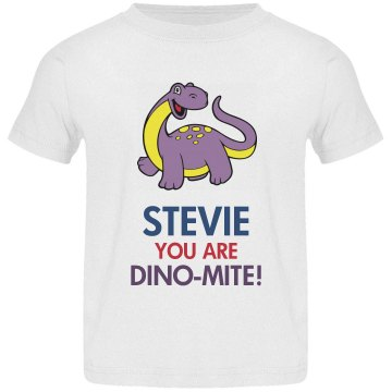 Stevie you are Dino-Mite
