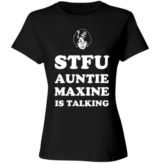 STFU Auntie Maxine Is Talking