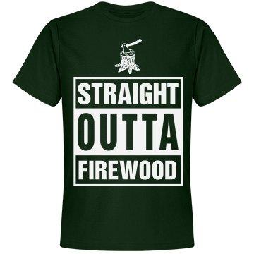 Straight outta firewood shirt