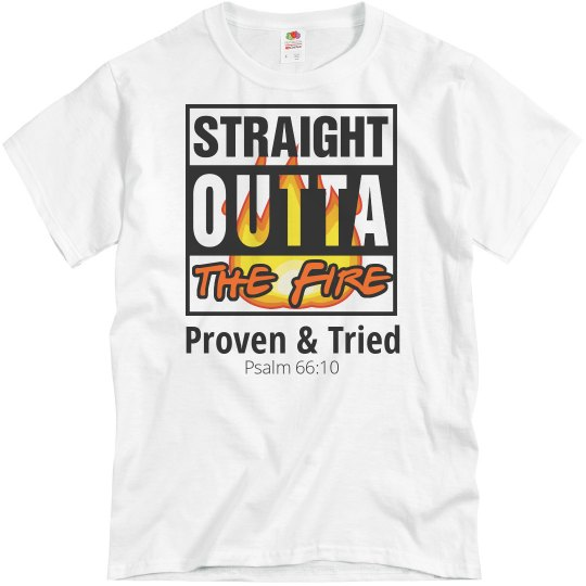 Straight Outta The Fire - Proven & Tried