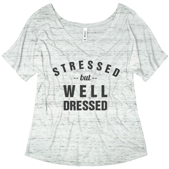 Stressed But Well Dressed