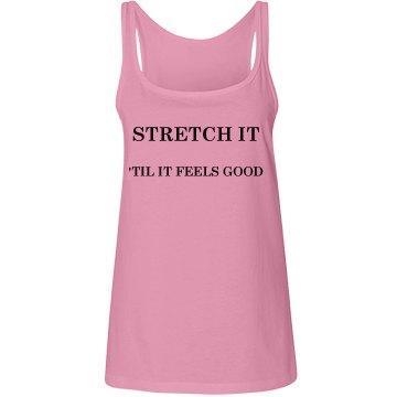 Stretch It 'til it feels good