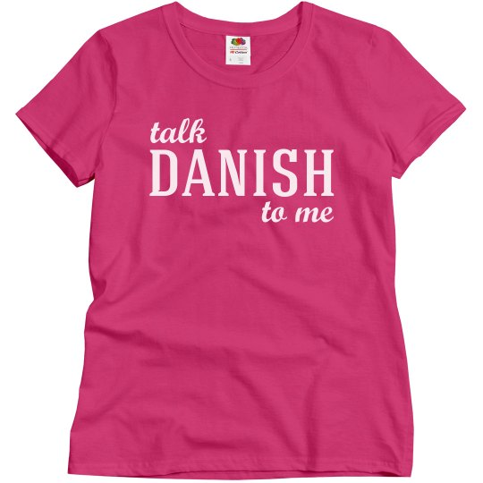 Talk Danish to me