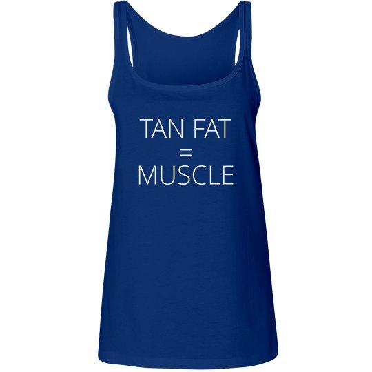 Tan Fat = Muscle