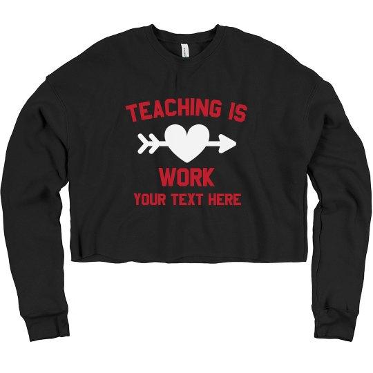 Teaching Is Heart Work Custom Sweater