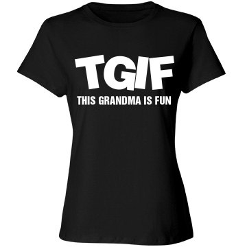 TGIF This Grandma Is Fun