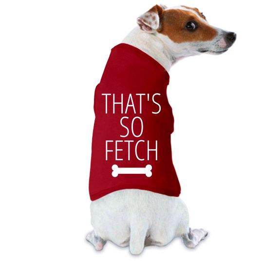 That's So Fetch Dog