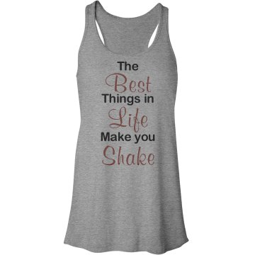 The Best Things in Life make you Shake