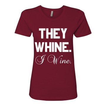 They whine. I wine.