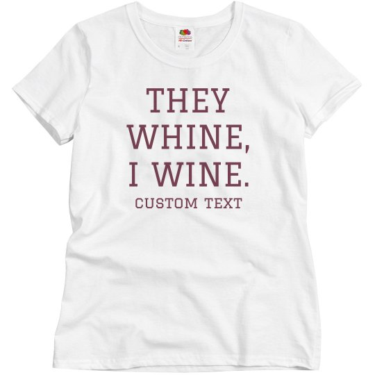 They Whine, I Wine Custom Tee