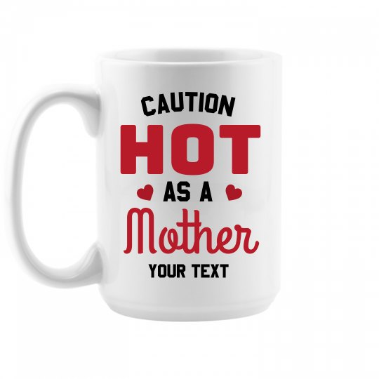 This Coffee is Hot as a Mother Custom Mug