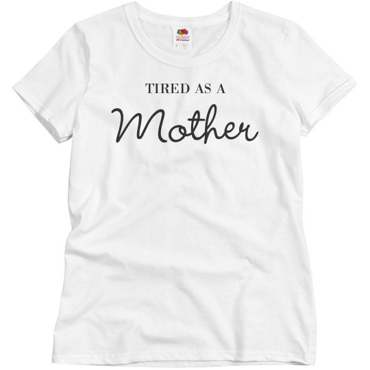 Tired as a Mother Funny Mom Tee