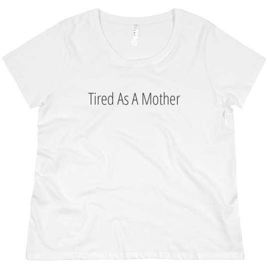 Tired As A Mother Quote Tee