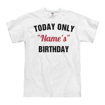 """Today only, """"Name's"""" birthday"""