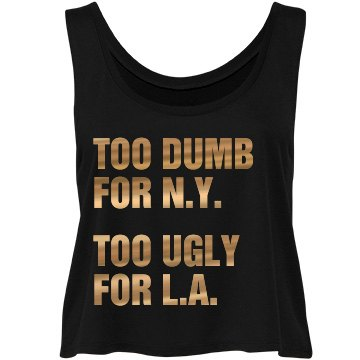 Too Ugly for L.A.