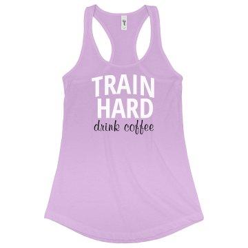 train hard, drink coffee