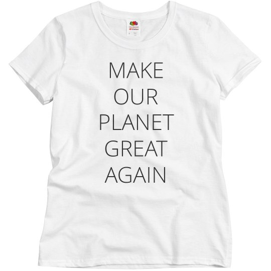 Trendy Make Our Planet Great Again