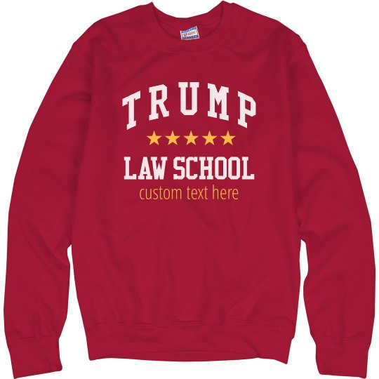 Trump Law School Funny Custom Sweatshirt