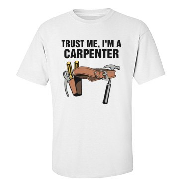 Trust me I'm a carpenter