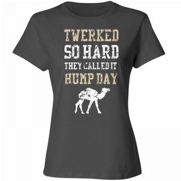 Twerked So Hard Hump Day