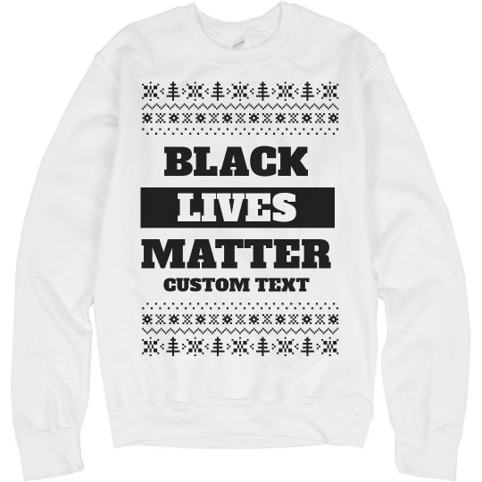 Ugly Sweater Custom Black Lives Matter