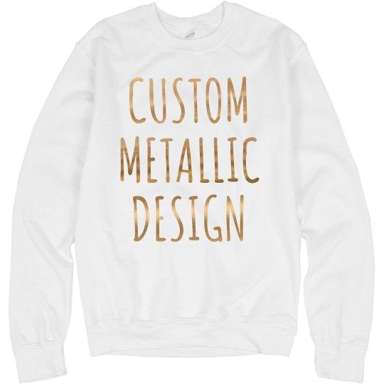 Unique Custom Metallic Sweatshirt