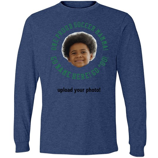 Upload Your Photo Proud Soccer Mom Long Sleeve Shirt